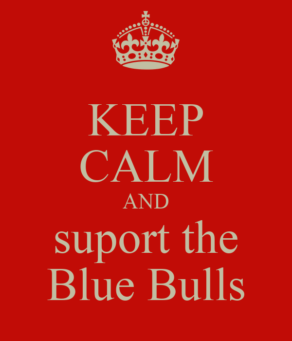 KEEP CALM AND suport the Blue Bulls