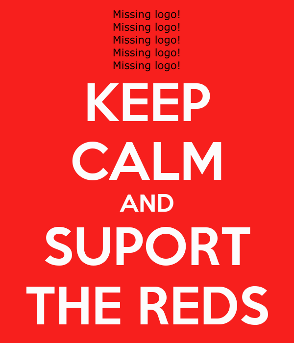 KEEP CALM AND SUPORT THE REDS
