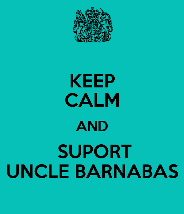 KEEP CALM AND  SUPORT UNCLE BARNABAS