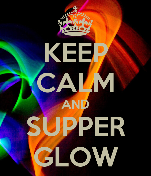 KEEP CALM AND SUPPER GLOW