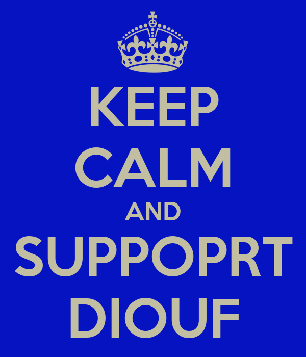 KEEP CALM AND SUPPOPRT DIOUF