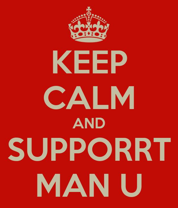 KEEP CALM AND SUPPORRT MAN U
