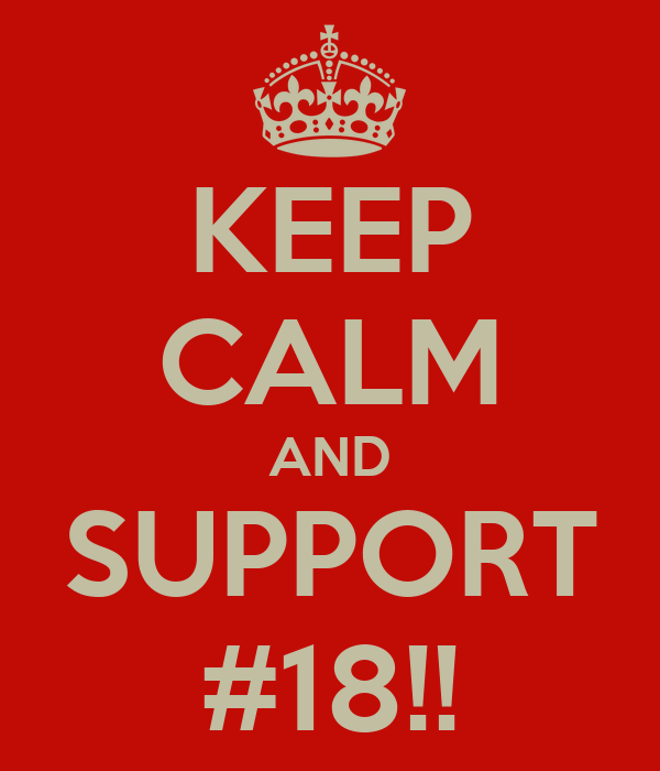 KEEP CALM AND SUPPORT #18!!