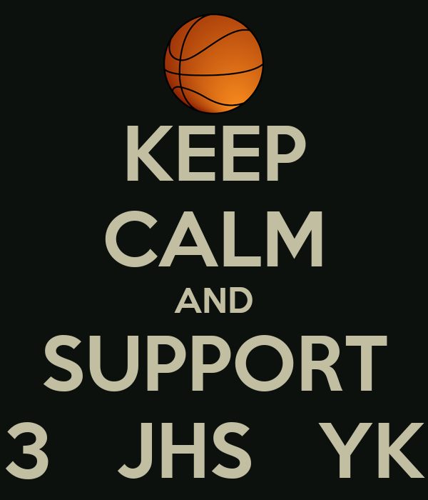 KEEP CALM AND SUPPORT 3   JHS   YK