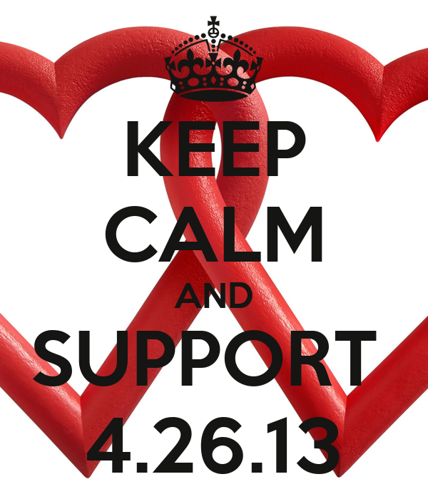 KEEP CALM AND SUPPORT  4.26.13