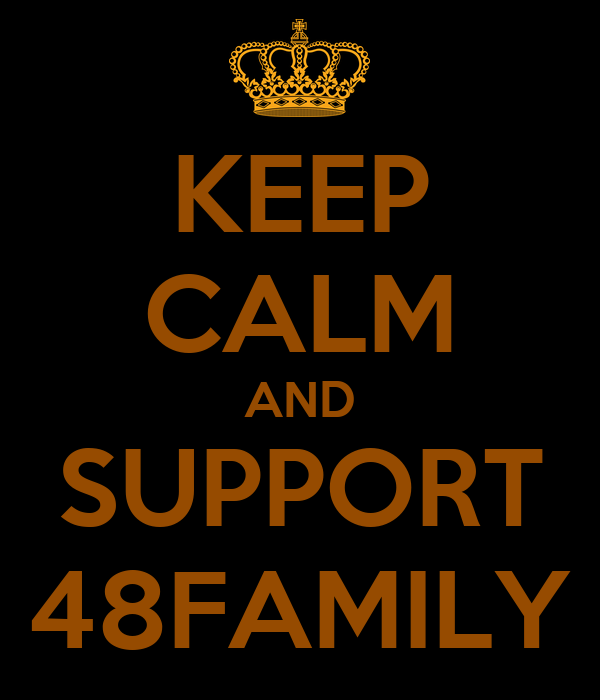 KEEP CALM AND SUPPORT 48FAMILY