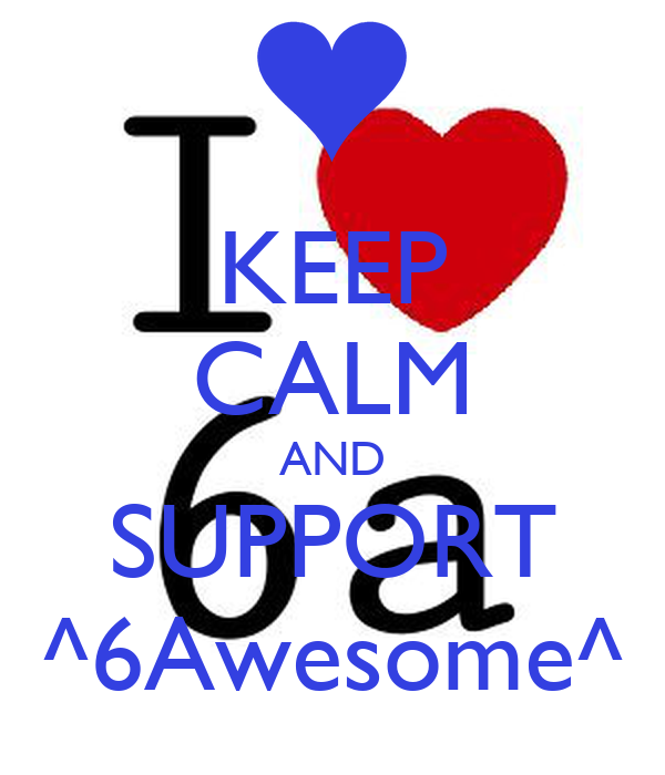 KEEP CALM AND SUPPORT ^6Awesome^