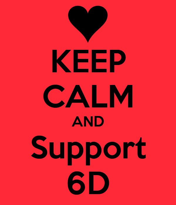KEEP CALM AND Support 6D