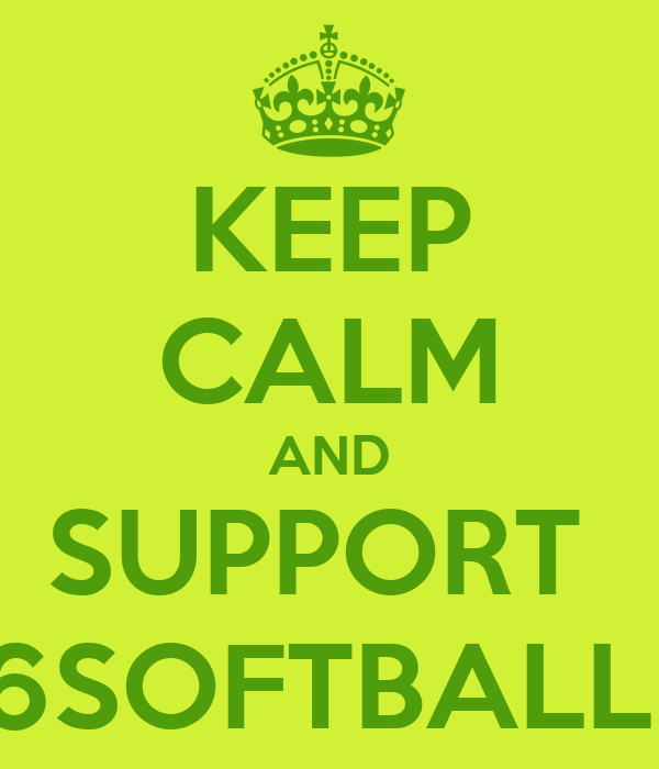 KEEP CALM AND SUPPORT  6SOFTBALL