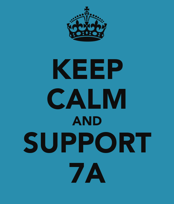 KEEP CALM AND SUPPORT 7A