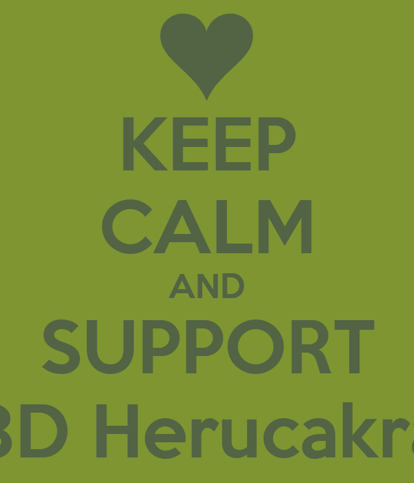 KEEP CALM AND SUPPORT 8D Herucakra