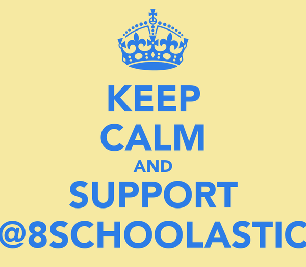 KEEP CALM AND SUPPORT @8SCHOOLASTIC