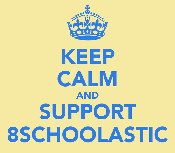 KEEP CALM AND SUPPORT 8SCHOOLASTIC