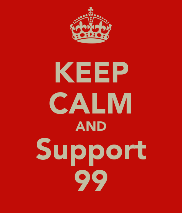 KEEP CALM AND Support 99