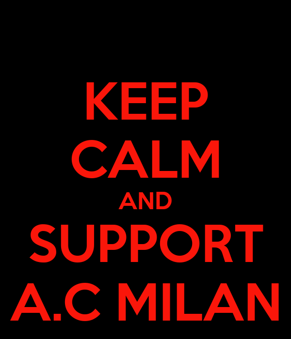 KEEP CALM AND SUPPORT A.C MILAN