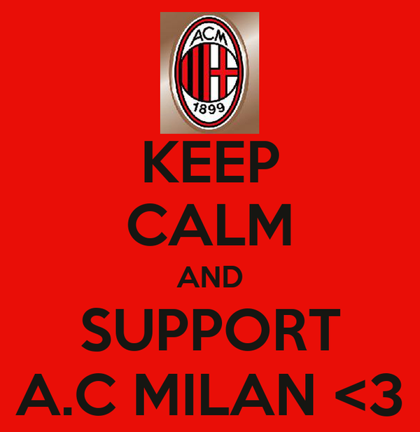 KEEP CALM AND SUPPORT A.C MILAN <3