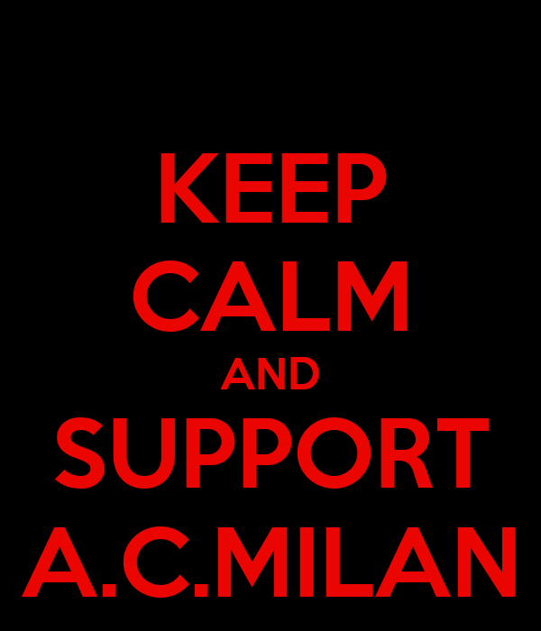KEEP CALM AND SUPPORT A.C.MILAN