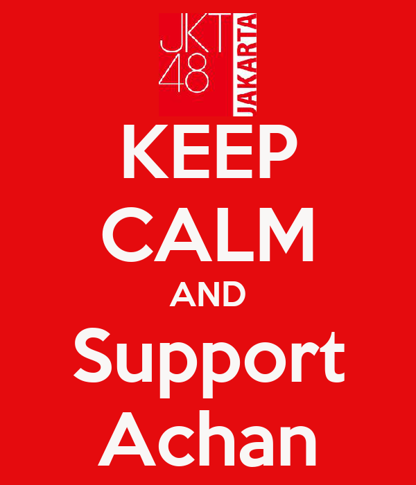 KEEP CALM AND Support Achan
