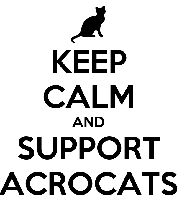 KEEP CALM AND SUPPORT ACROCATS