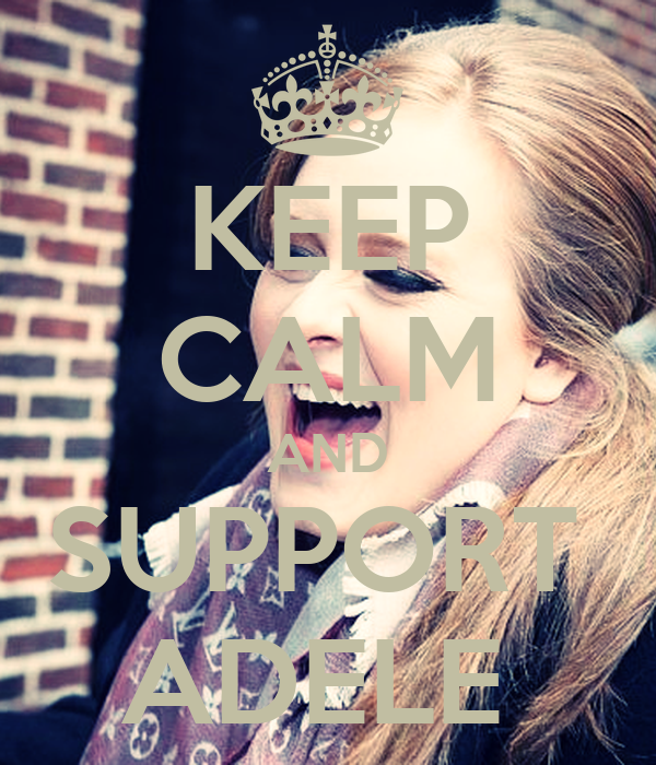 KEEP CALM AND SUPPORT  ADELE