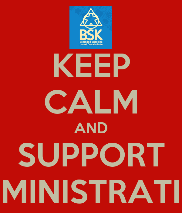 KEEP CALM AND SUPPORT ADMINISTRATION