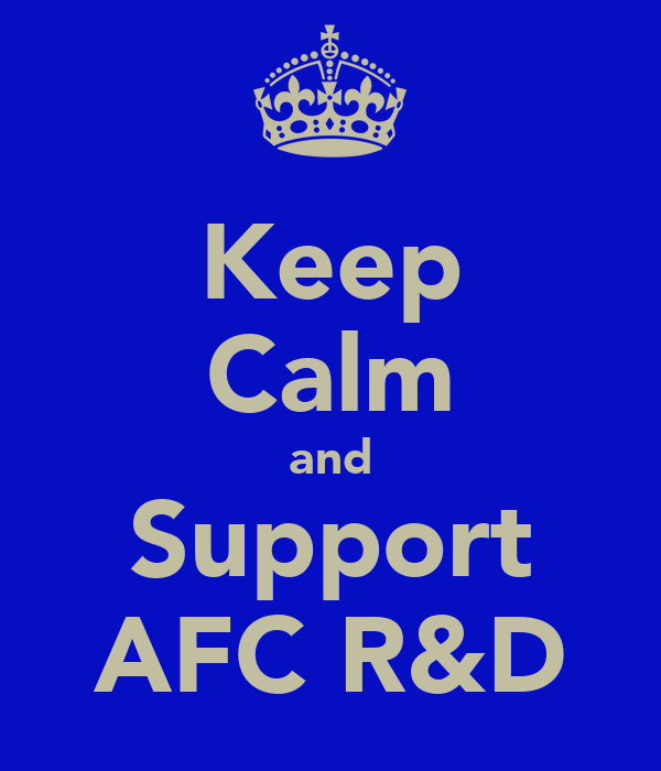 Keep Calm and Support AFC R&D