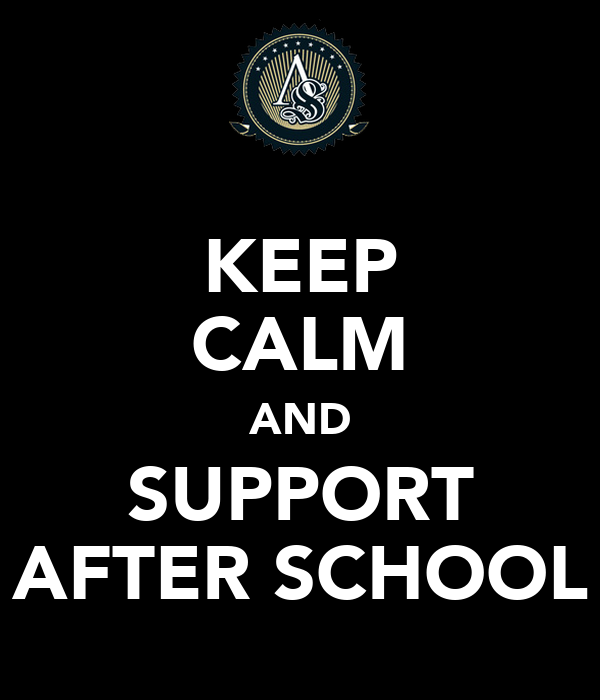 KEEP CALM AND SUPPORT AFTER SCHOOL