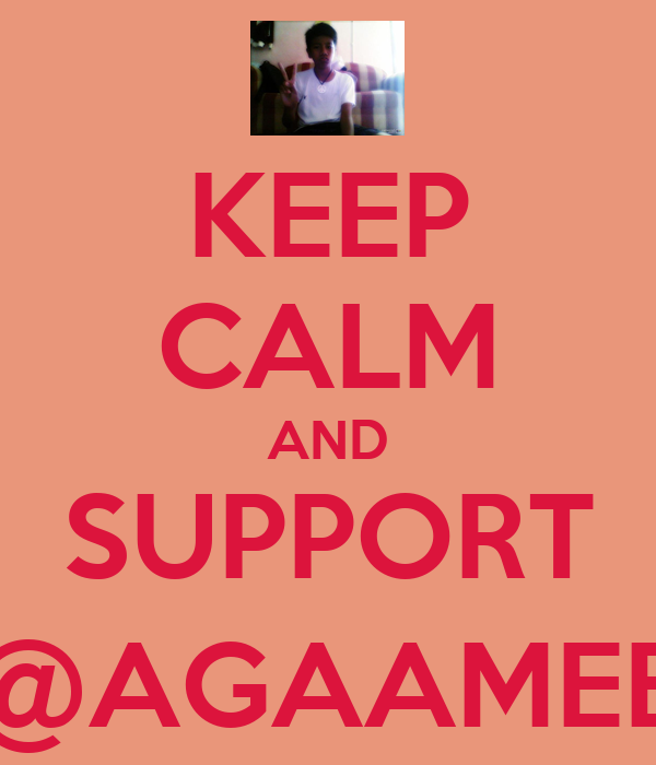 KEEP CALM AND SUPPORT @AGAAMEE