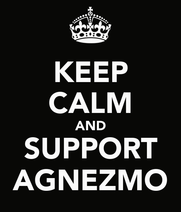 KEEP CALM AND SUPPORT AGNEZMO