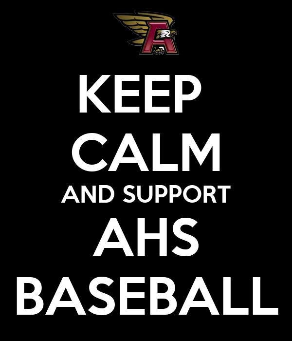 KEEP  CALM AND SUPPORT AHS BASEBALL