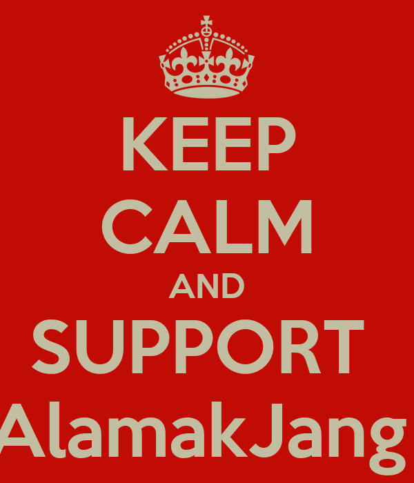 KEEP CALM AND SUPPORT  AlamakJang
