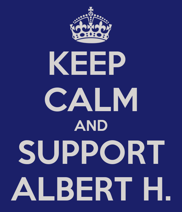 KEEP  CALM AND SUPPORT ALBERT H.