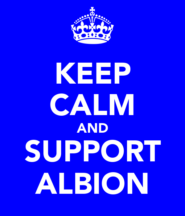 KEEP CALM AND SUPPORT ALBION