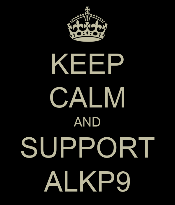 KEEP CALM AND SUPPORT ALKP9