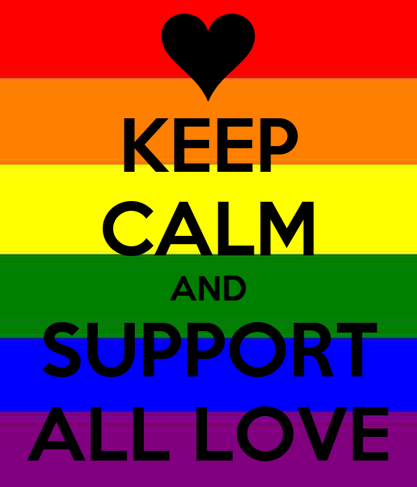 KEEP CALM AND SUPPORT ALL LOVE
