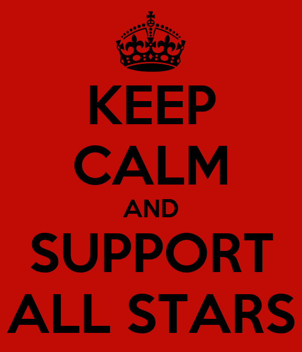 KEEP CALM AND SUPPORT ALL STARS