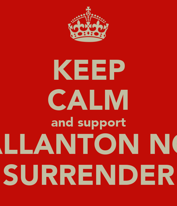 KEEP CALM and support ALLANTON NO SURRENDER