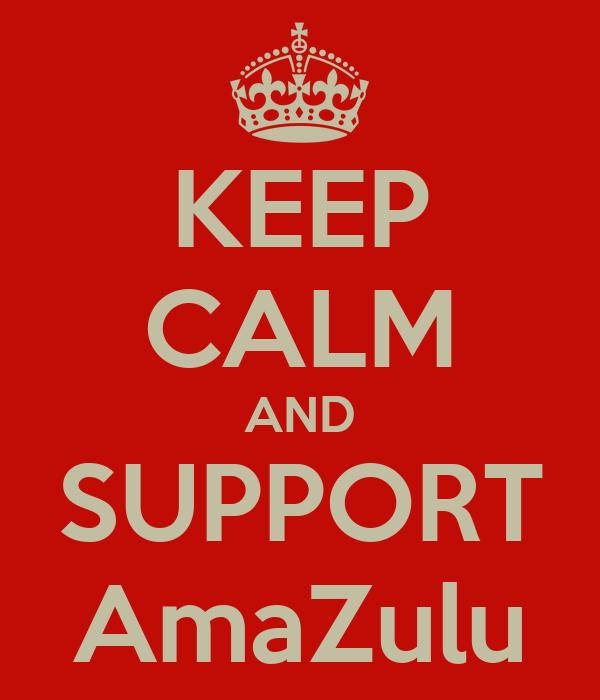 KEEP CALM AND SUPPORT AmaZulu