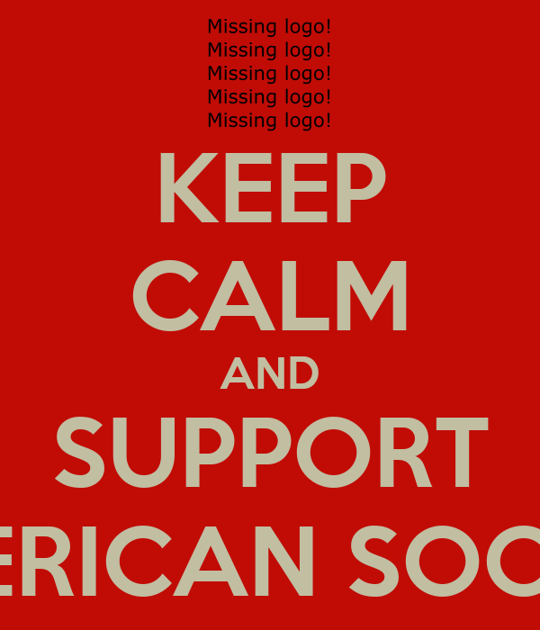 KEEP CALM AND SUPPORT AMERICAN SOCCER