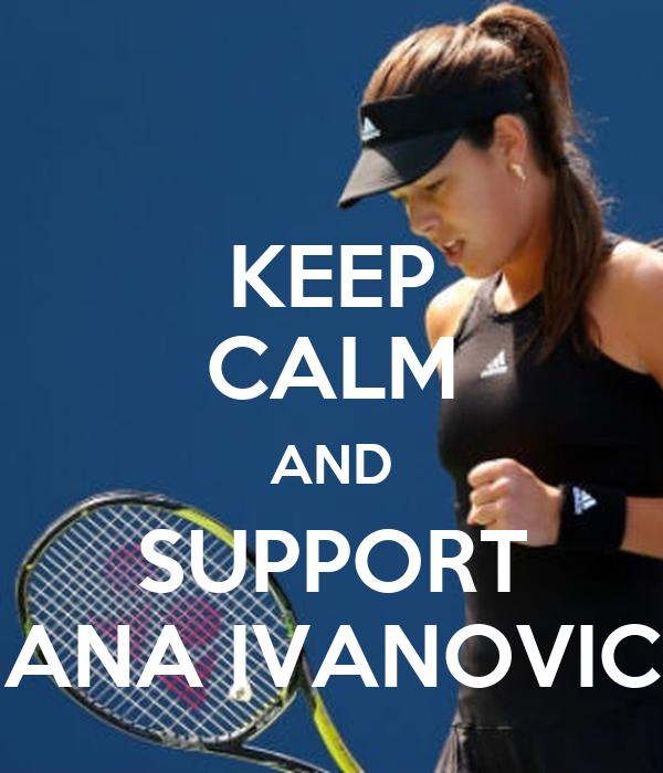KEEP CALM AND SUPPORT ANA IVANOVIC