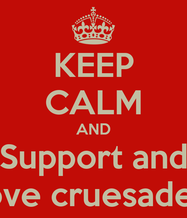 KEEP CALM AND Support and Love cruesaders