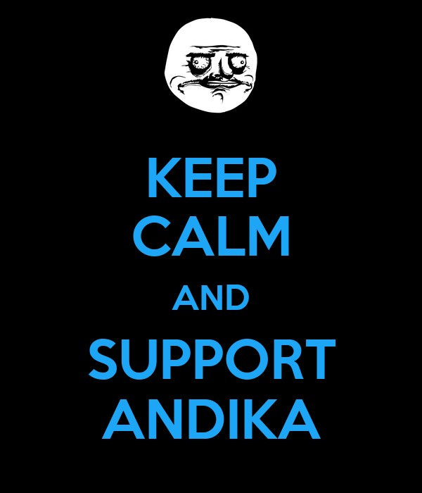 KEEP CALM AND SUPPORT ANDIKA