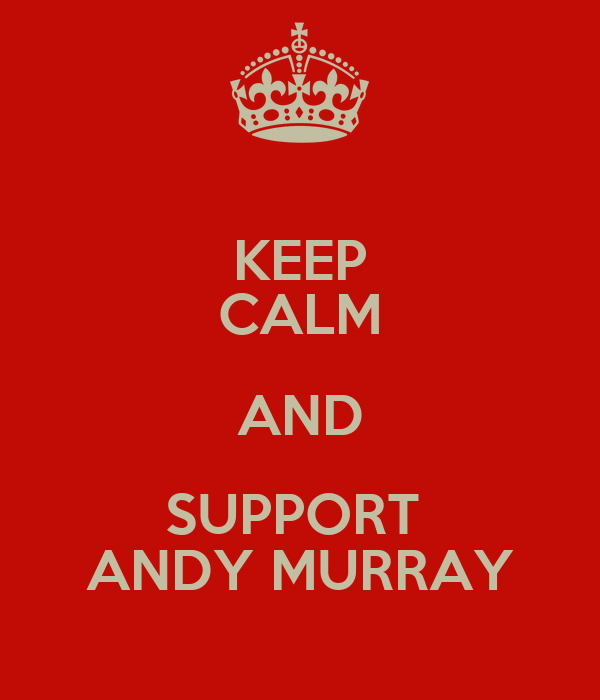 KEEP CALM AND SUPPORT  ANDY MURRAY