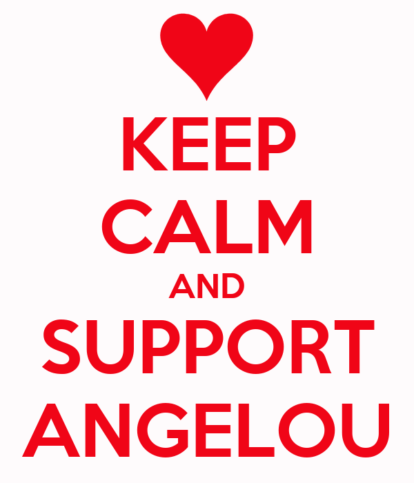 KEEP CALM AND SUPPORT ANGELOU