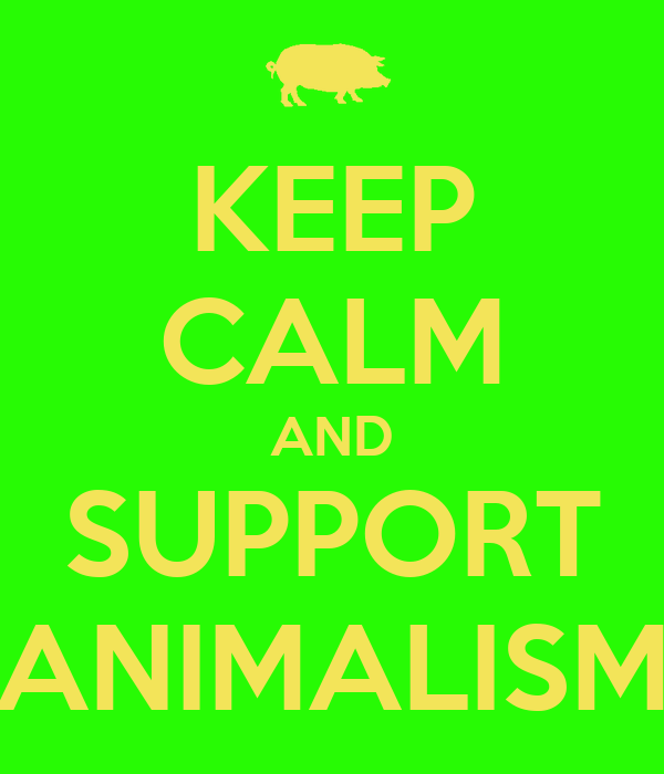 KEEP CALM AND SUPPORT ANIMALISM