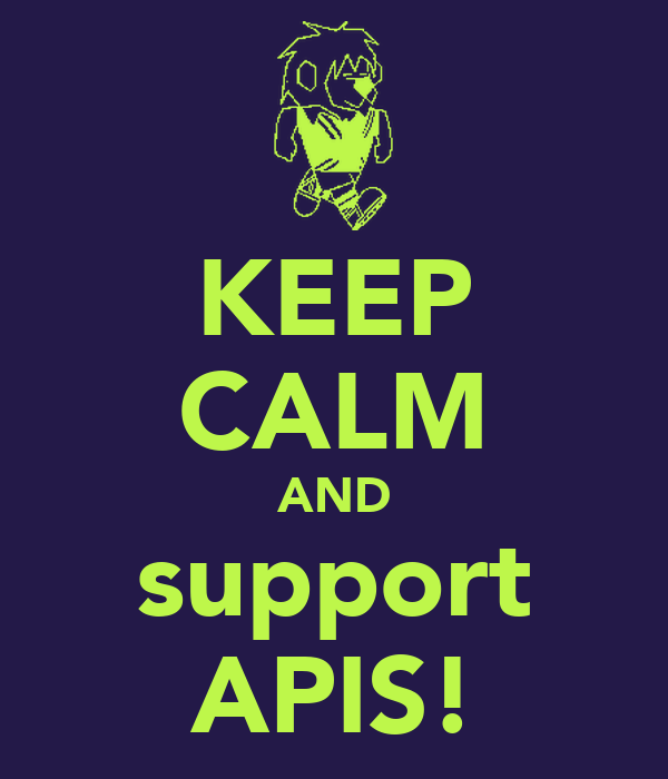 KEEP CALM AND support APIS!