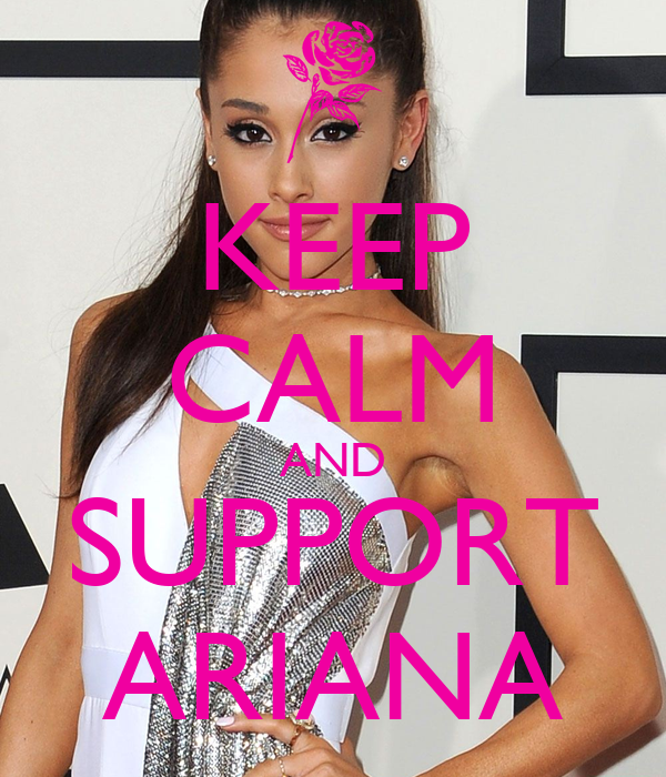 KEEP CALM AND SUPPORT ARIANA