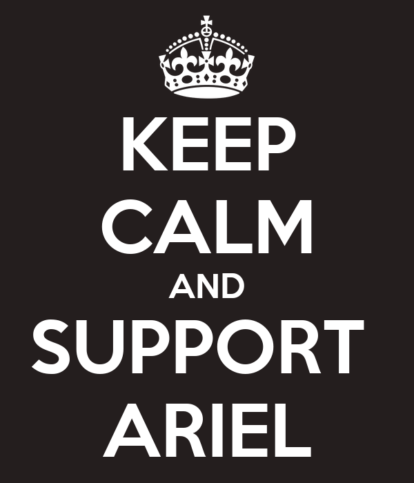 KEEP CALM AND SUPPORT  ARIEL