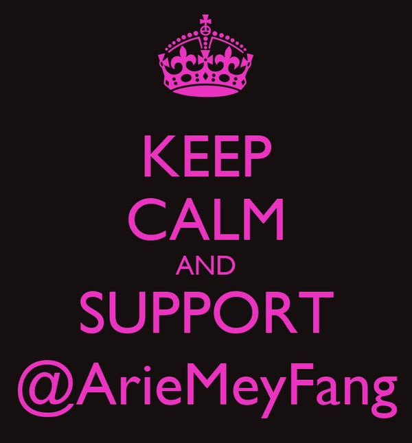KEEP CALM AND SUPPORT @ArieMeyFang
