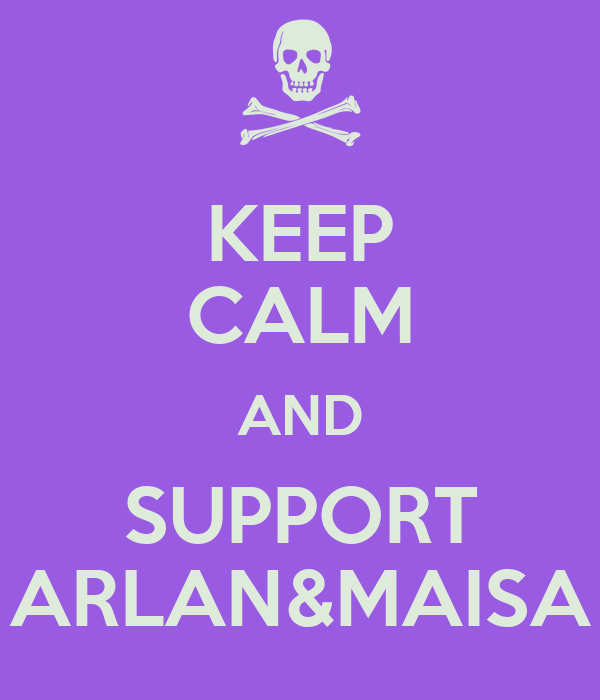 KEEP CALM AND SUPPORT ARLAN&MAISA
